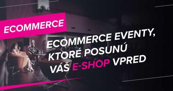 E-commerce eventy, ktoré posunú váš eshop vpred